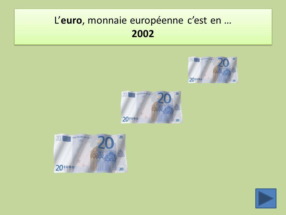 L'euro, monnaie européenne c'est en … 2002