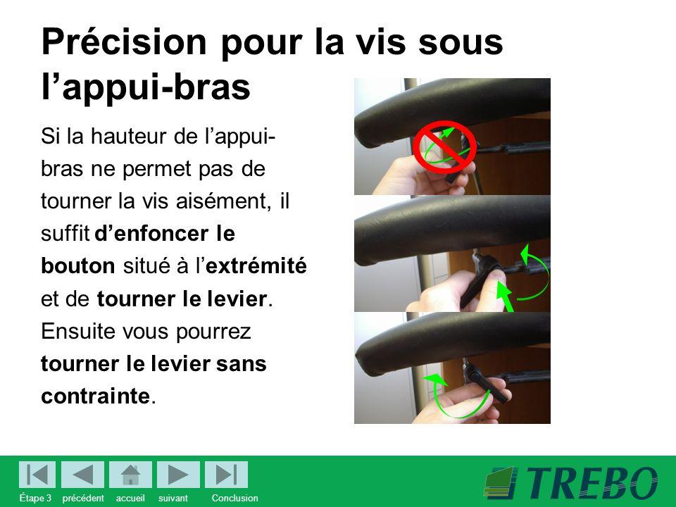 Précision pour la vis sous l'appui-bras Si la hauteur de l'appui- bras ne permet pas de tourner la vis aisément, il suffit d'enfoncer le bouton situé à l'extrémité et de tourner le levier.