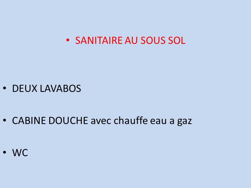 SANITAIRE AU SOUS SOL DEUX LAVABOS CABINE DOUCHE avec chauffe eau a gaz WC