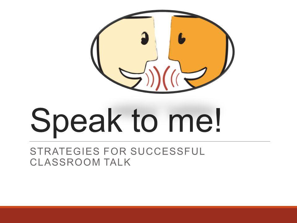 Speak to me! STRATEGIES FOR SUCCESSFUL CLASSROOM TALK