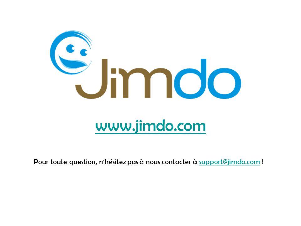 www.jimdo.com Pour toute question, n'hésitez pas à nous contacter à support@jimdo.com !support@jimdo.com