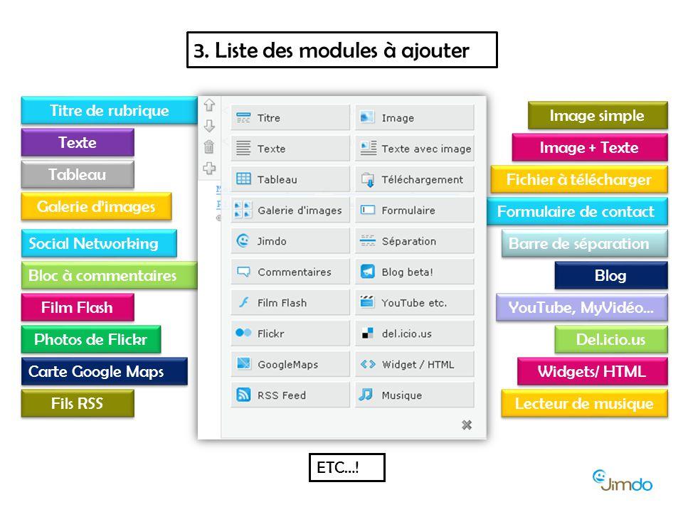 3. Liste des modules à ajouter Titre de rubrique Texte Tableau Image simple Image + Texte Fichier à télécharger Formulaire de contact Galerie d'images