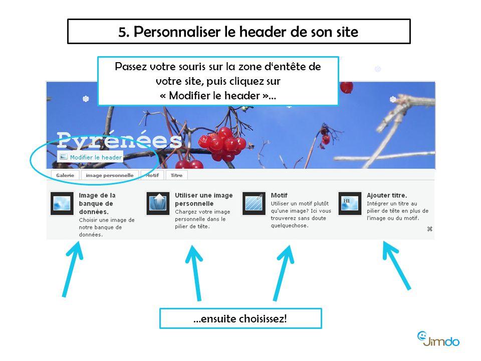 5. Personnaliser le header de son site Passez votre souris sur la zone d'entête de votre site, puis cliquez sur « Modifier le header »… …ensuite chois