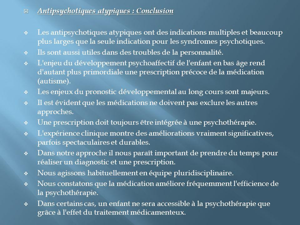  Antipsychotiques atypiques : Conclusion  Les antipsychotiques atypiques ont des indications multiples et beaucoup plus larges que la seule indicati