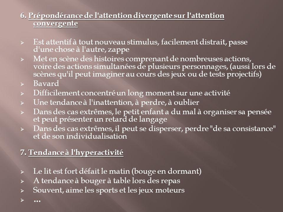 6. Prépondérance de l'attention divergente sur l'attention convergente  Est attentif à tout nouveau stimulus, facilement distrait, passe d'une chose