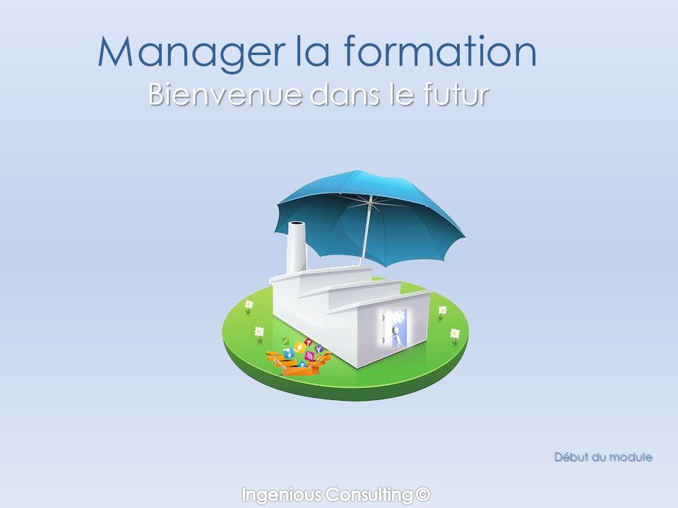 Bienvenue dans le futur Manager la formation Bienvenue dans le futur Début du module