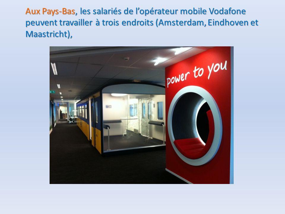 Aux Pays-Bas, les salariés de l'opérateur mobile Vodafone peuvent travailler à trois endroits (Amsterdam, Eindhoven et Maastricht),