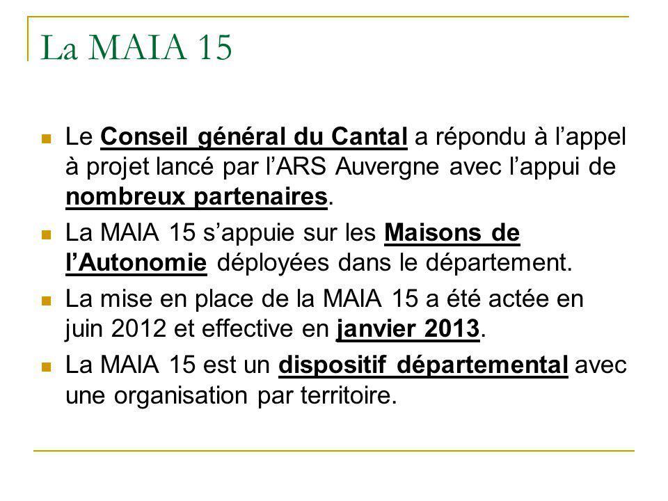 La MAIA 15 Le Conseil général du Cantal a répondu à l'appel à projet lancé par l'ARS Auvergne avec l'appui de nombreux partenaires. La MAIA 15 s'appui
