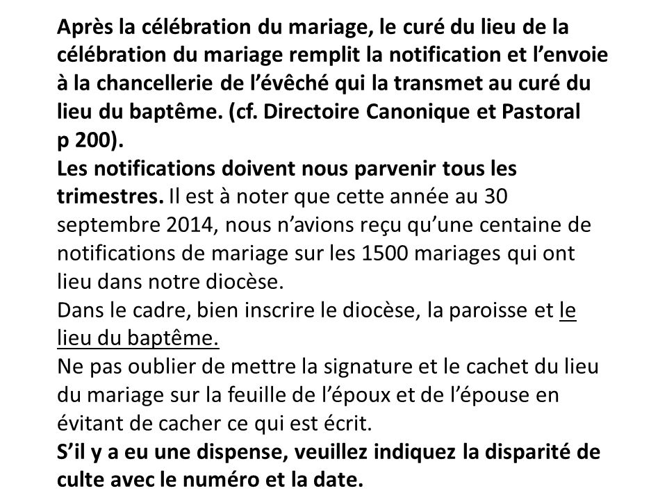 Après la célébration du mariage, le curé du lieu de la célébration du mariage remplit la notification et l'envoie à la chancellerie de l'évêché qui la