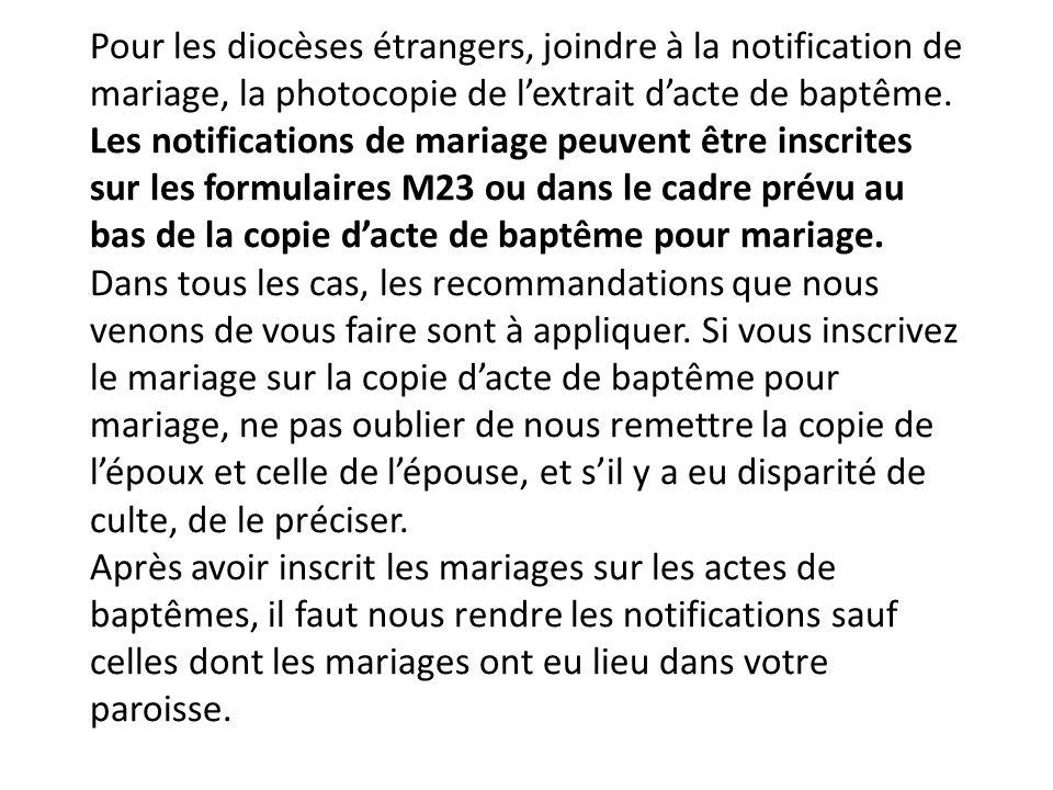 Pour les diocèses étrangers, joindre à la notification de mariage, la photocopie de l'extrait d'acte de baptême. Les notifications de mariage peuvent
