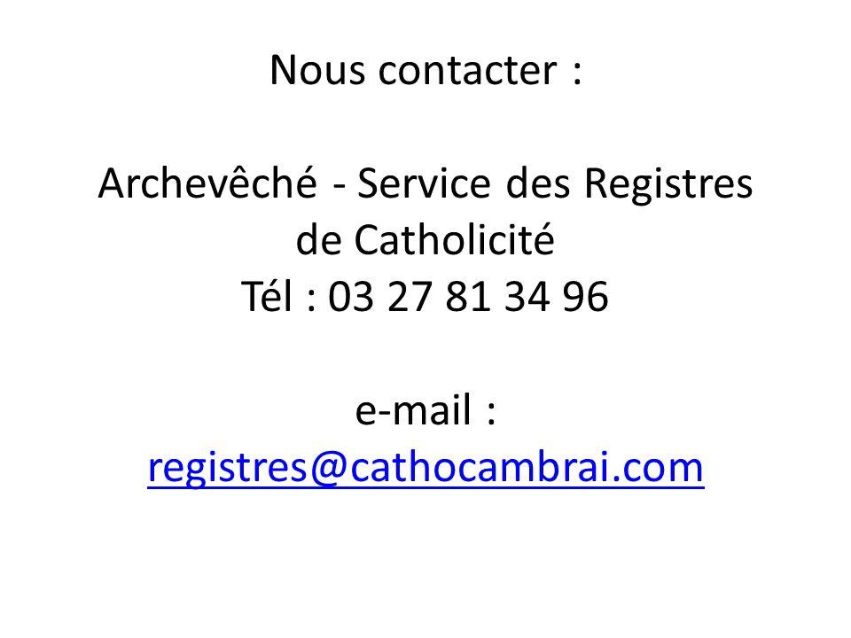Nous contacter : Archevêché - Service des Registres de Catholicité Tél : 03 27 81 34 96 e-mail : registres@cathocambrai.com registres@cathocambrai.com