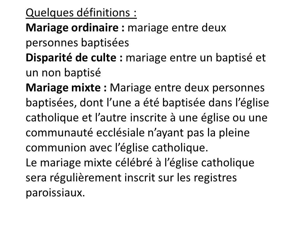 Quelques définitions : Mariage ordinaire : mariage entre deux personnes baptisées Disparité de culte : mariage entre un baptisé et un non baptisé Mari