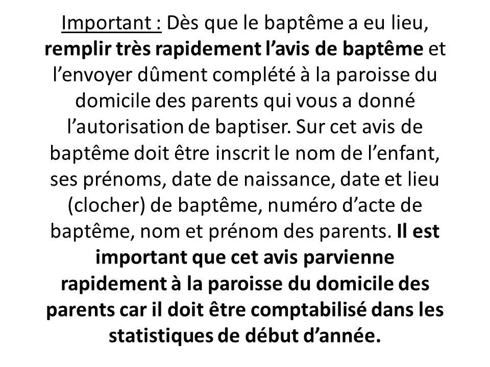 Important : Dès que le baptême a eu lieu, remplir très rapidement l'avis de baptême et l'envoyer dûment complété à la paroisse du domicile des parents