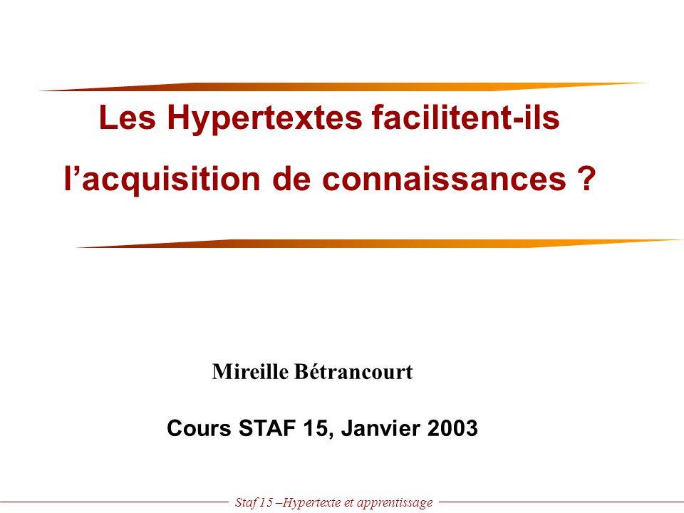 Staf 15 –Hypertexte et apprentissage Mireille Bétrancourt Cours STAF 15, Janvier 2003 Les Hypertextes facilitent-ils l'acquisition de connaissances ?