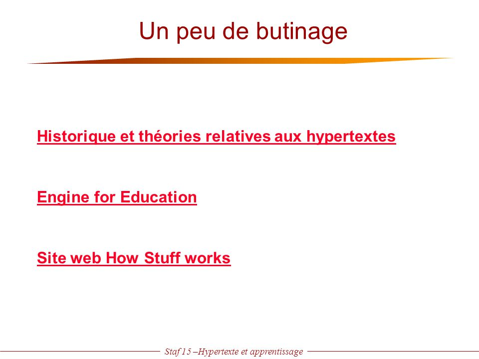 Staf 15 –Hypertexte et apprentissage Un peu de butinage Historique et théories relatives aux hypertextes Engine for Education Site web How Stuff works