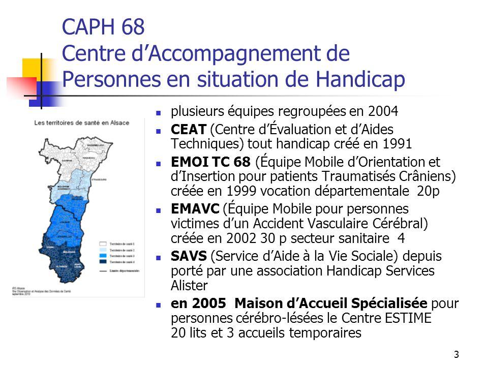 3 CAPH 68 Centre d'Accompagnement de Personnes en situation de Handicap plusieurs équipes regroupées en 2004 CEAT (Centre d'Évaluation et d'Aides Tech
