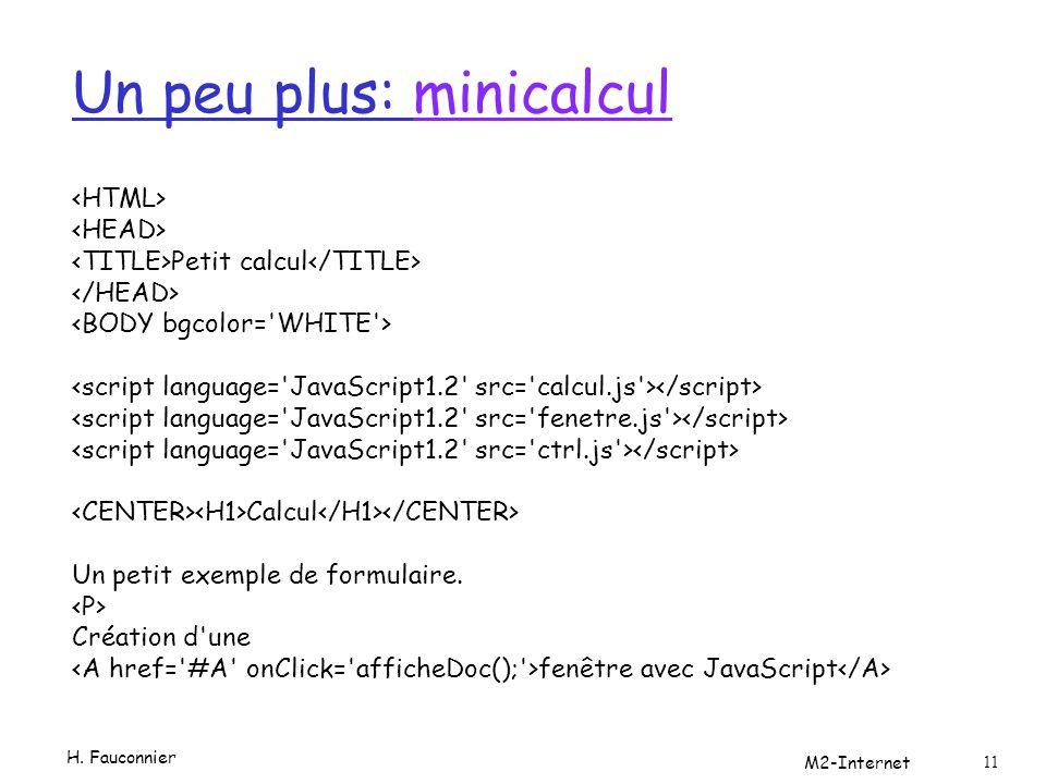 Un peu plus: minicalculminicalcul Petit calcul Calcul Un petit exemple de formulaire. Création d'une fenêtre avec JavaScript H. Fauconnier M2-Internet