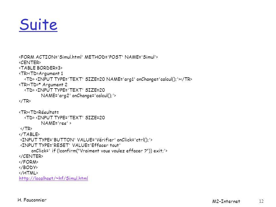 Suite Argument 1 * Argument 2 <INPUT TYPE='TEXT' SIZE=20 NAME='arg2' onChange='calcul();'> Résultat= <INPUT TYPE='TEXT' SIZE=20 NAME='res' > <INPUT TY