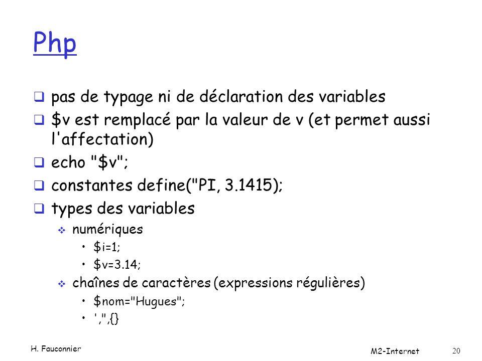 Php  pas de typage ni de déclaration des variables  $v est remplacé par la valeur de v (et permet aussi l'affectation)  echo