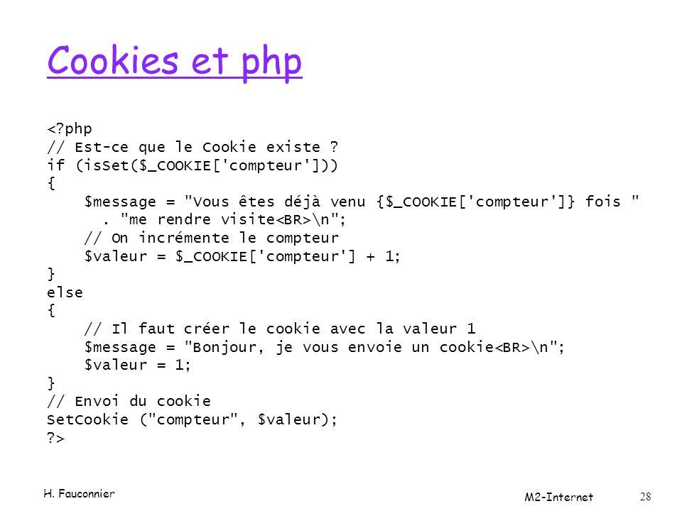 Cookies et php <?php // Est-ce que le Cookie existe ? if (isSet($_COOKIE['compteur'])) { $message =