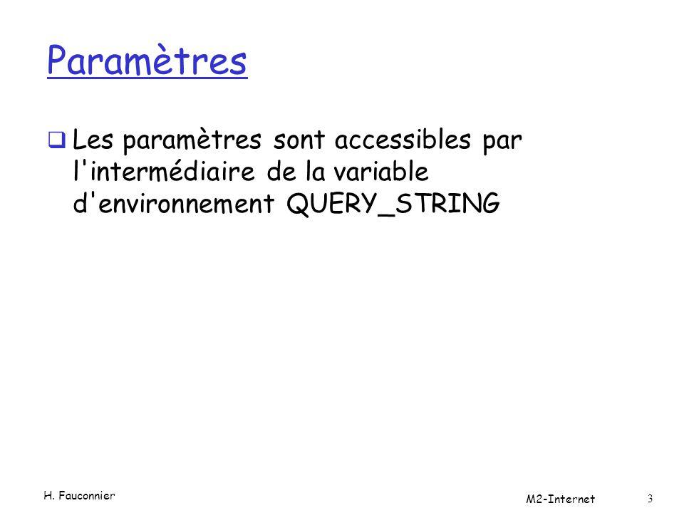 Paramètres  Les paramètres sont accessibles par l'intermédiaire de la variable d'environnement QUERY_STRING H. Fauconnier M2-Internet 3