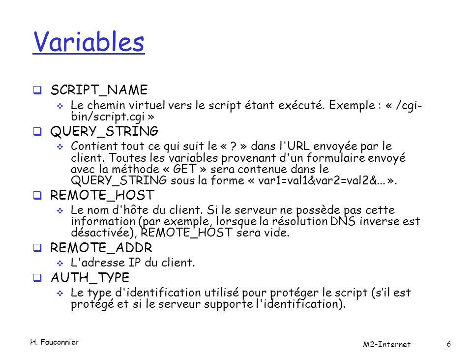 Variables  SCRIPT_NAME  Le chemin virtuel vers le script étant exécuté. Exemple : « /cgi- bin/script.cgi »  QUERY_STRING  Contient tout ce qui sui