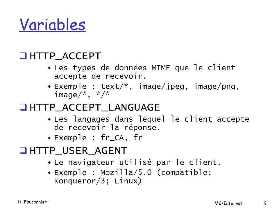 Variables  HTTP_ACCEPT Les types de données MIME que le client accepte de recevoir. Exemple : text/*, image/jpeg, image/png, image/*, */*  HTTP_ACCE