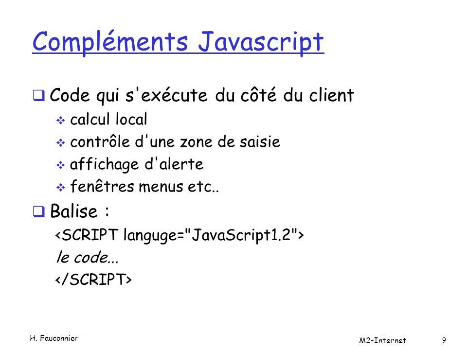 Compléments Javascript  Code qui s'exécute du côté du client  calcul local  contrôle d'une zone de saisie  affichage d'alerte  fenêtres menus etc
