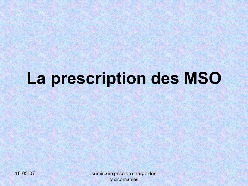 15-03-07séminaire prise en charge des toxicomanies La prescription des MSO