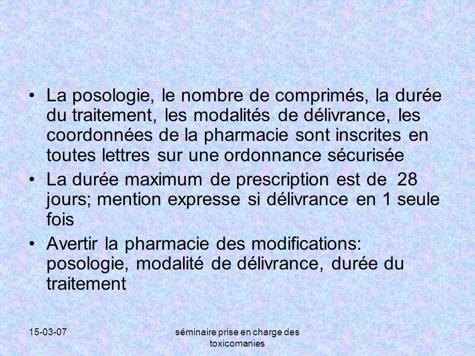 15-03-07séminaire prise en charge des toxicomanies La posologie, le nombre de comprimés, la durée du traitement, les modalités de délivrance, les coor