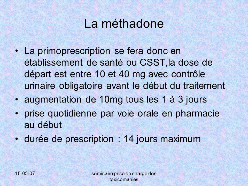 15-03-07séminaire prise en charge des toxicomanies La méthadone La primoprescription se fera donc en établissement de santé ou CSST,la dose de départ