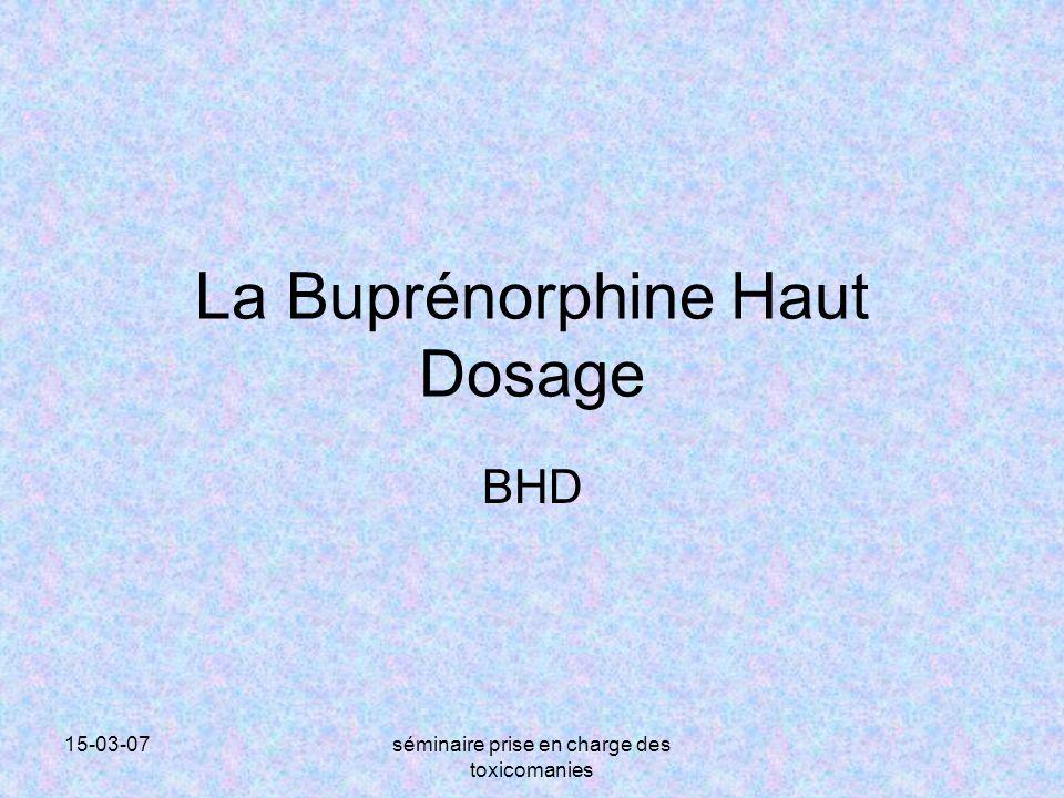 15-03-07séminaire prise en charge des toxicomanies La BHD peut être prescrite directement par le médecin généraliste Elle existe depuis 02/96 en France sous trois dosages: 0,4 mg, 2 mg, 8 mg