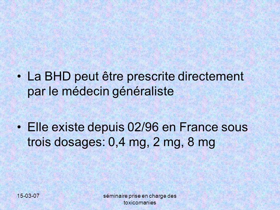 15-03-07séminaire prise en charge des toxicomanies La BHD peut être prescrite directement par le médecin généraliste Elle existe depuis 02/96 en Franc