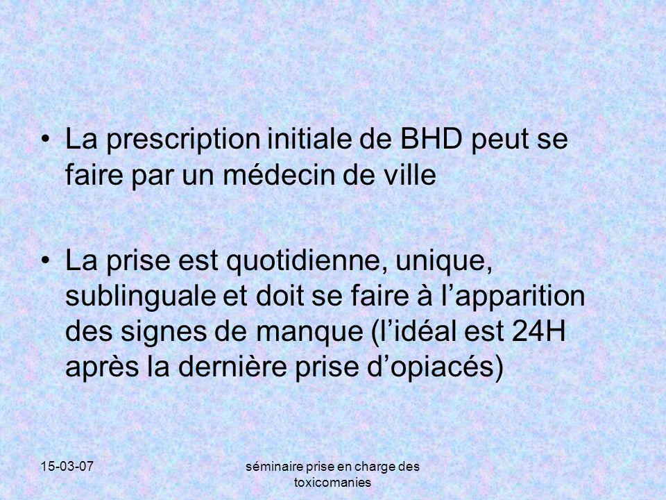 15-03-07séminaire prise en charge des toxicomanies La prescription initiale de BHD peut se faire par un médecin de ville La prise est quotidienne, uni