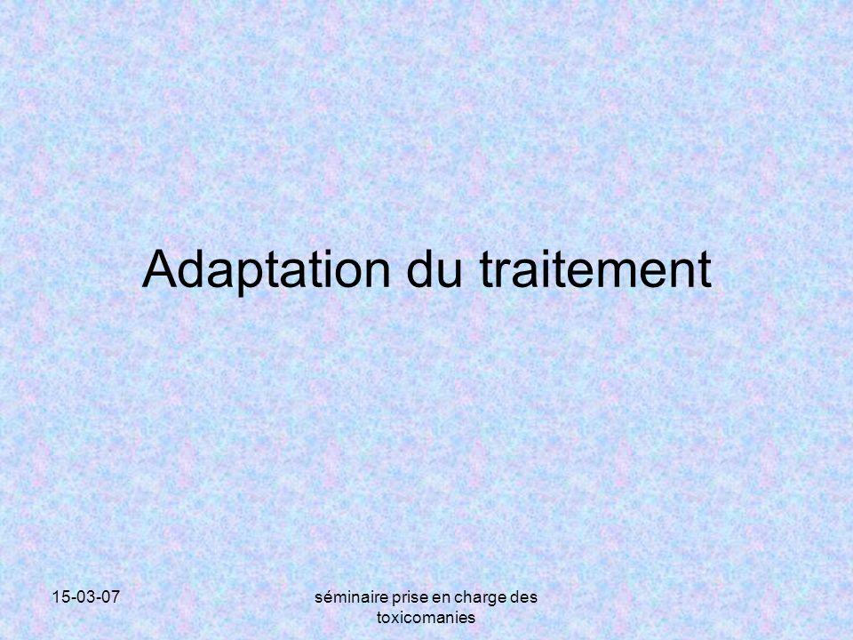 15-03-07séminaire prise en charge des toxicomanies Adaptation du traitement