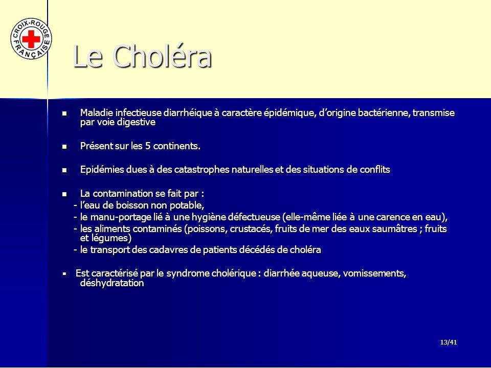 13/41 Le Choléra Le Choléra Maladie infectieuse diarrhéique à caractère épidémique, d'origine bactérienne, transmise par voie digestive Maladie infect