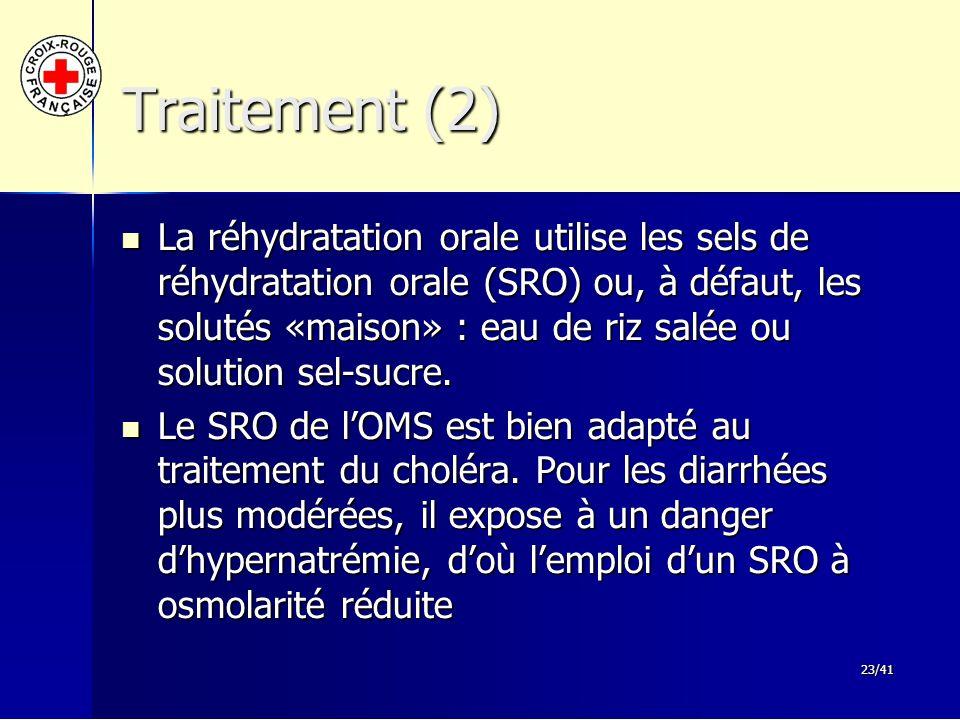 23/41 Traitement (2) La réhydratation orale utilise les sels de réhydratation orale (SRO) ou, à défaut, les solutés «maison» : eau de riz salée ou sol