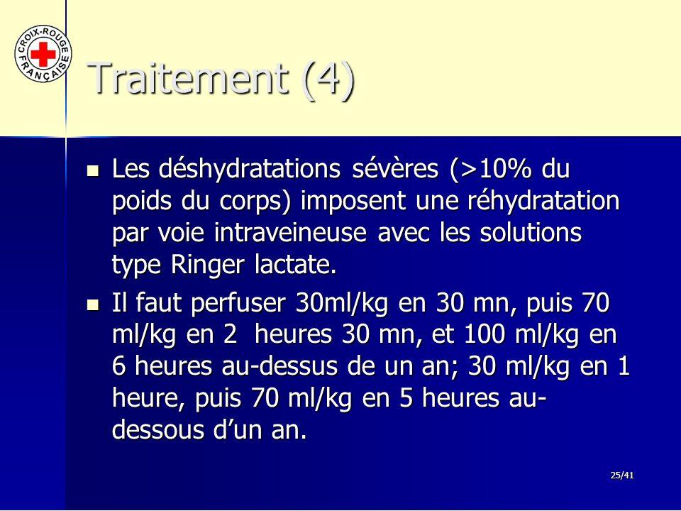 25/41 Traitement (4) Les déshydratations sévères (>10% du poids du corps) imposent une réhydratation par voie intraveineuse avec les solutions type Ri