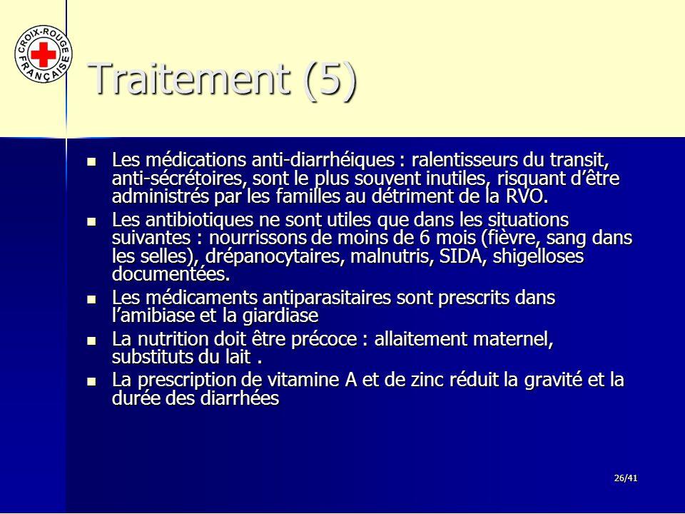 26/41 Traitement (5) Les médications anti-diarrhéiques : ralentisseurs du transit, anti-sécrétoires, sont le plus souvent inutiles, risquant d'être ad