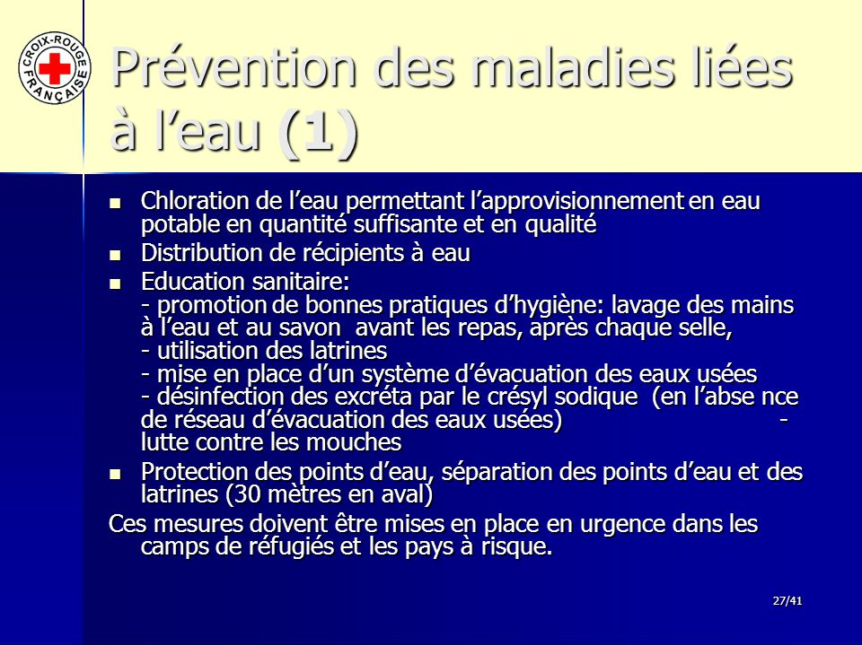 27/41 Prévention des maladies liées à l'eau (1) Chloration de l'eau permettant l'approvisionnement en eau potable en quantité suffisante et en qualité