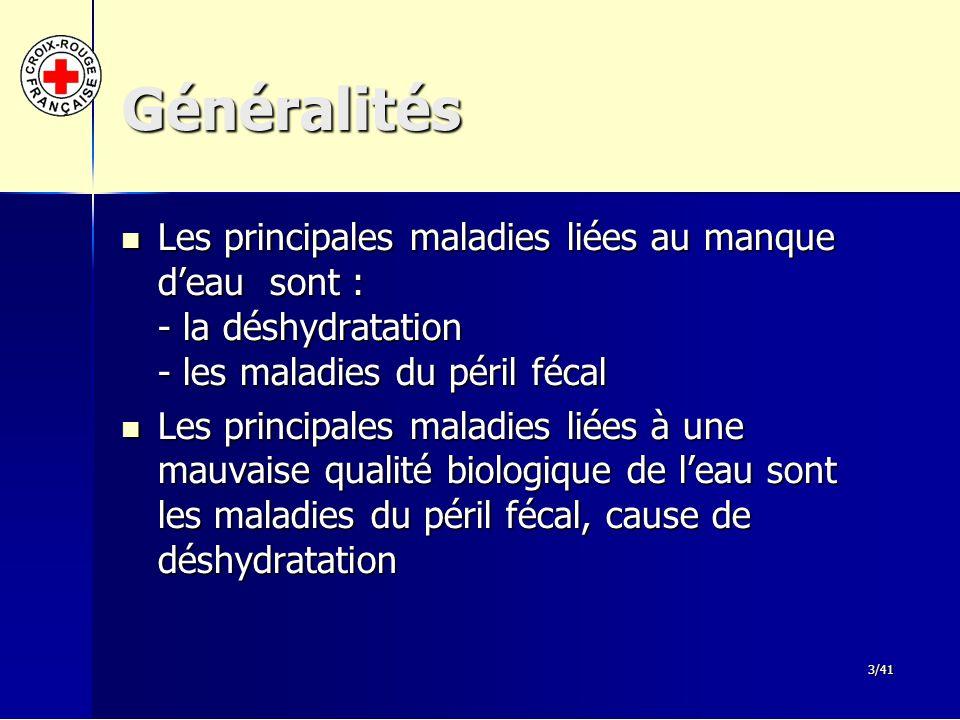 3/41 Généralités Les principales maladies liées au manque d'eau sont : - la déshydratation - les maladies du péril fécal Les principales maladies liée