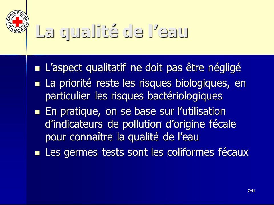 7/41 La qualité de l'eau L'aspect qualitatif ne doit pas être négligé L'aspect qualitatif ne doit pas être négligé La priorité reste les risques biolo