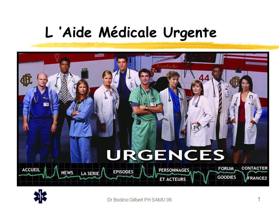 Dr Bodino Gilbert PH SAMU 06 2 L 'Aide Médicale Urgente organisation zRéseau coordonné de soins d 'urgence.