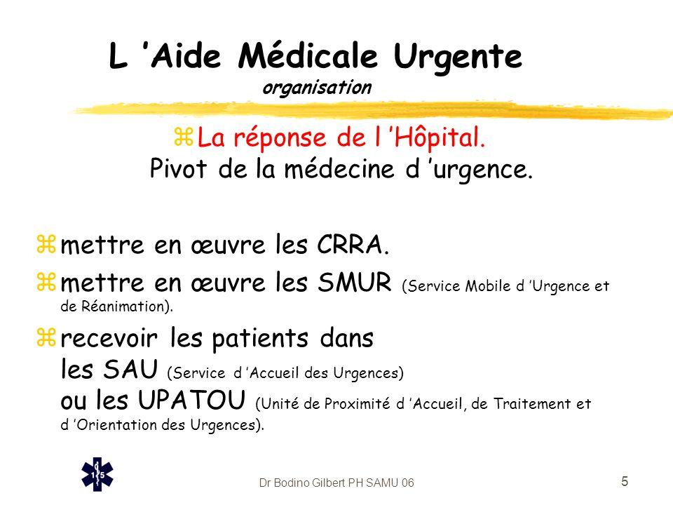 Dr Bodino Gilbert PH SAMU 06 6 L 'Aide Médicale Urgente généralités zLoi de 1986 : zTous les appels médicaux d 'urgence convergent sur un numéro unique de téléphone, zle 15.