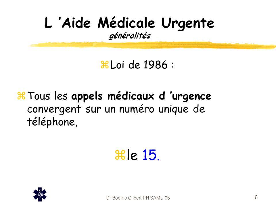 Dr Bodino Gilbert PH SAMU 06 6 L 'Aide Médicale Urgente généralités zLoi de 1986 : zTous les appels médicaux d 'urgence convergent sur un numéro uniqu