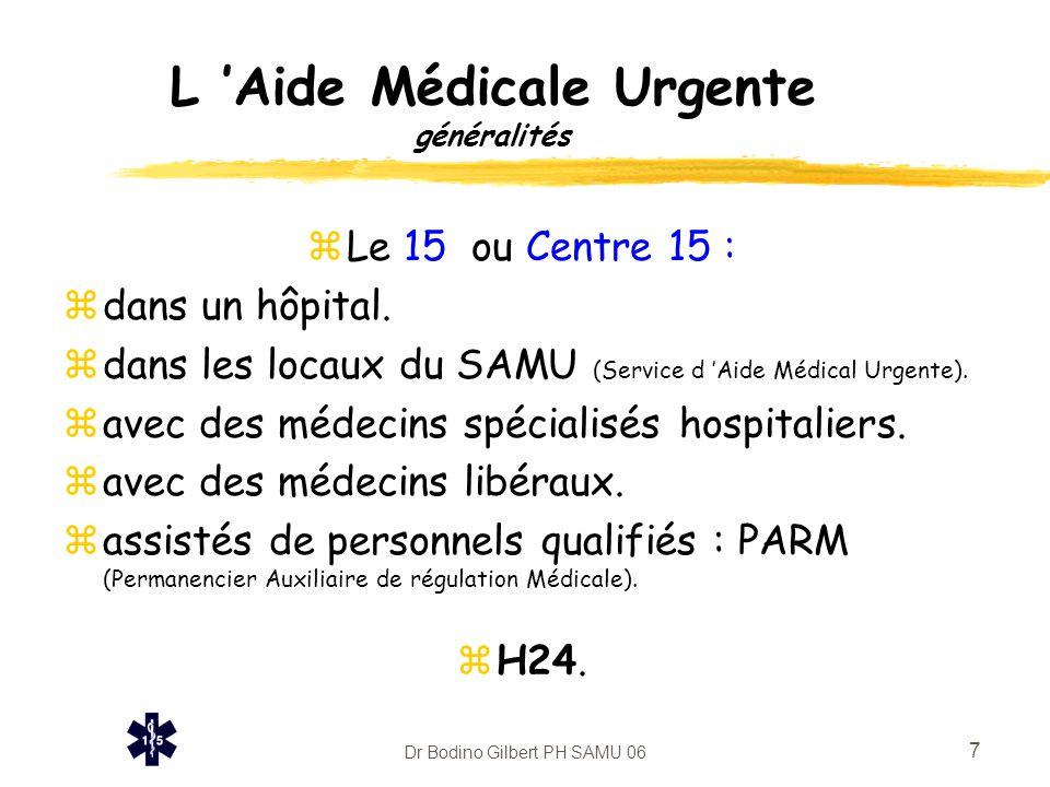 Dr Bodino Gilbert PH SAMU 06 7 L 'Aide Médicale Urgente généralités zLe 15 ou Centre 15 : zdans un hôpital. zdans les locaux du SAMU (Service d 'Aide