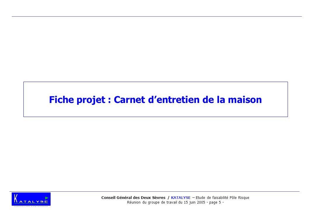 Conseil Général des Deux Sèvres / KATALYSE – Etude de faisabilité Pôle Risque Réunion du groupe de travail du 15 juin 2005 - page 5 - Fiche projet : Carnet d'entretien de la maison