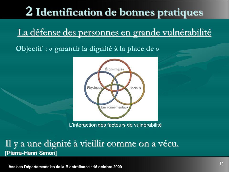 11 Assises Départementales de la Bientraitance : 15 octobre 2009 La défense des personnes en grande vulnérabilité 2 Identification de bonnes pratiques