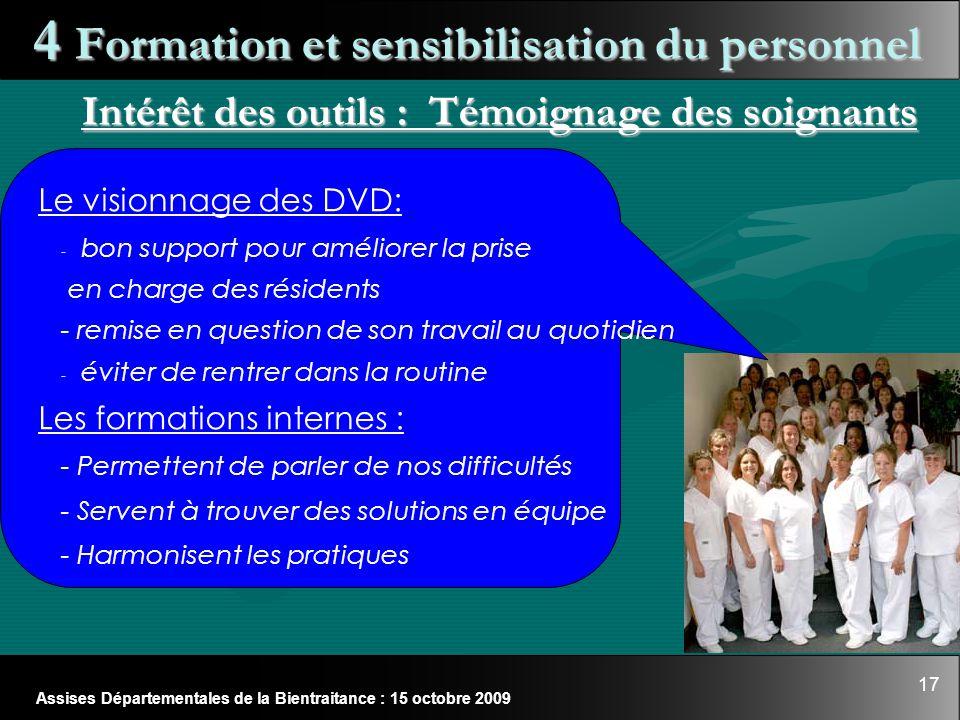 17 Assises Départementales de la Bientraitance : 15 octobre 2009 4 Formation et sensibilisation du personnel Le visionnage des DVD: -b-bon support pou