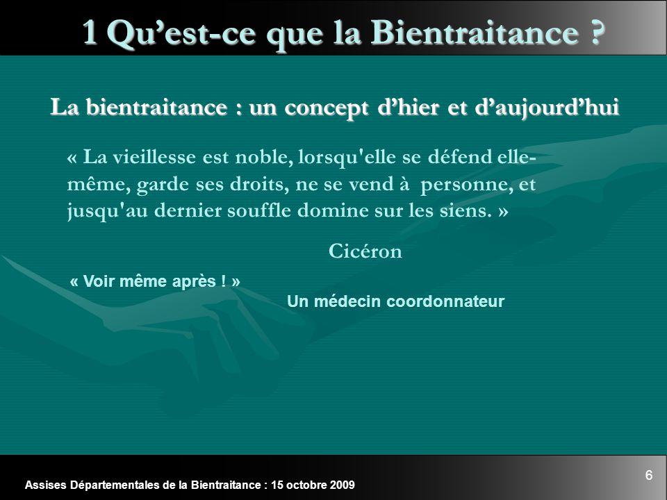 6 Assises Départementales de la Bientraitance : 15 octobre 2009 1 Qu'est-ce que la Bientraitance ? La bientraitance : un concept d'hier et d'aujourd'h